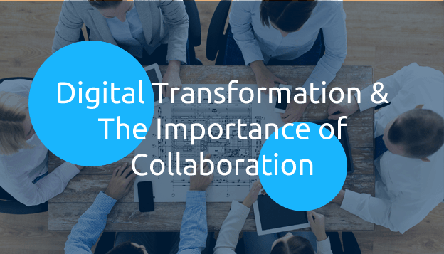 Digital Transformation & The Importance of Collaboration
