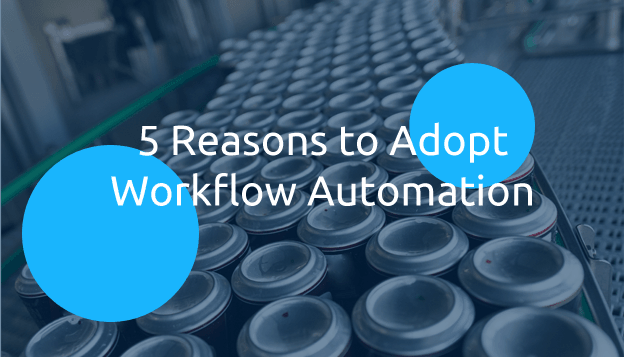 5 Reasons to Adopt Workflow Automation