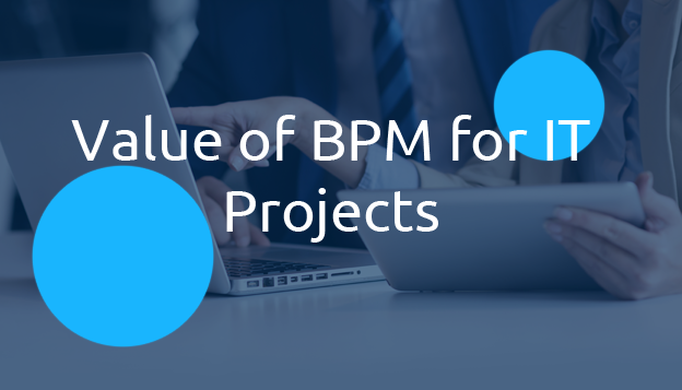 Value of BPM for IT Projects