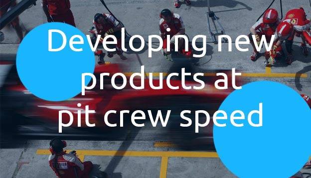 Developing New Products at Pit Crew Speed