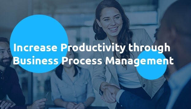 Increase Productivity through Business Process Management