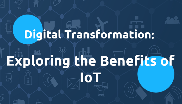 Exploring the Benefits of IoT