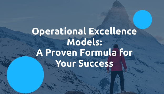 Operational Excellence Models: A Proven Formula for Your Success