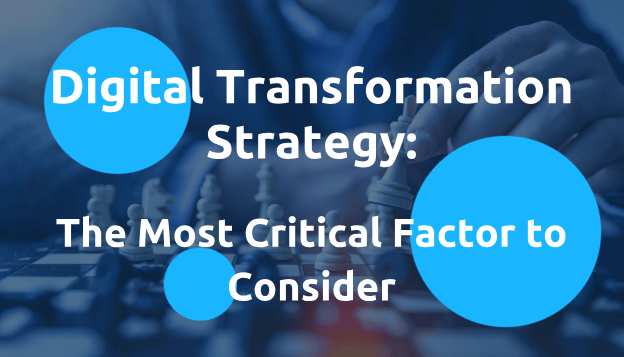 Digital Transformation Strategy: The Most Critical Factor to Consider