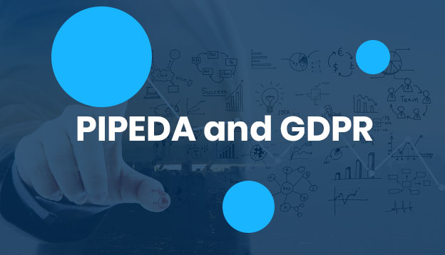 Personal Information Protection & Electronic Documents Act – PIPEDA and GDPR
