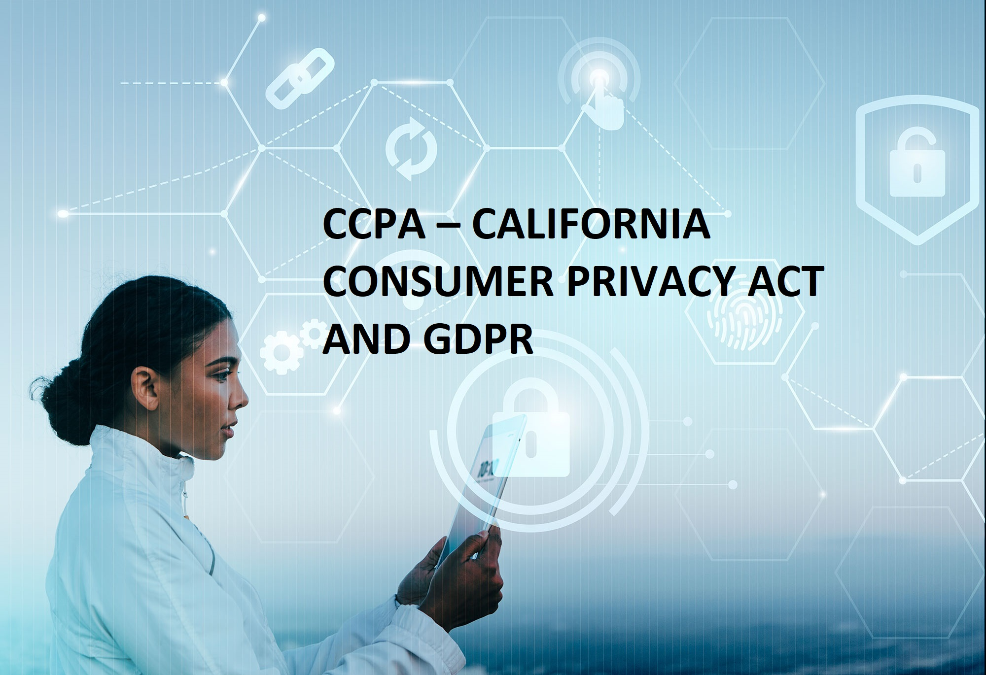 CCPA – California Consumer Privacy Act and GDPR