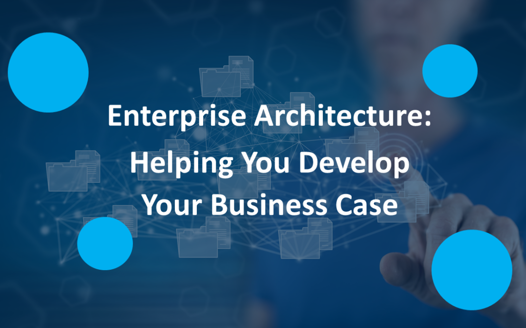 What is Enterprise Architecture? Helping You Develop Your Business Case
